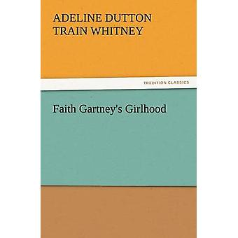 Tro Gartneys Girlhood af Whitney & A. D. T.