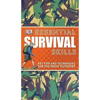 Essential Survival Skills - Key Tips and Techniques for the Great Outd