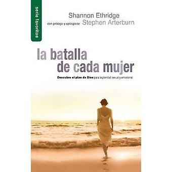 La Batalla de Cada Mujer - Every Woman's Battle by Shannon Ethridge -