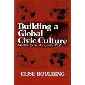Building a Global Civic Culture - Education for an Independent World b
