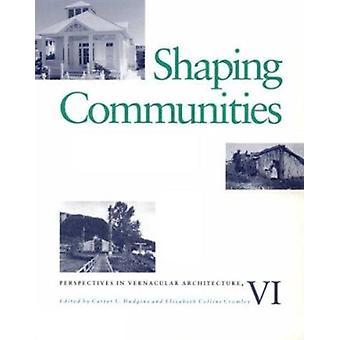 Shaping Communities by Carter L Hudgins - Elizabeth C Cromley - Eliza