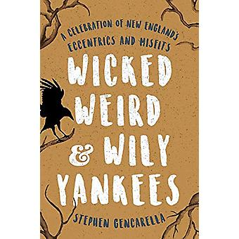 Wicked Weird & Wily Yankees - A Celebration of New England's Eccen