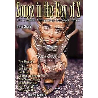 Songs in the Key of Z - The Curious Universe of Outsider Music by Irwi