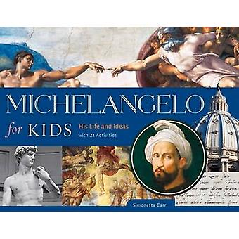 Michelangelo for Kids - His Life and Ideas - with 21 Activities by Sim