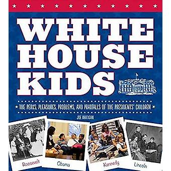 White House Kids - The Perks - Pleasures - Problems - and Pratfalls of