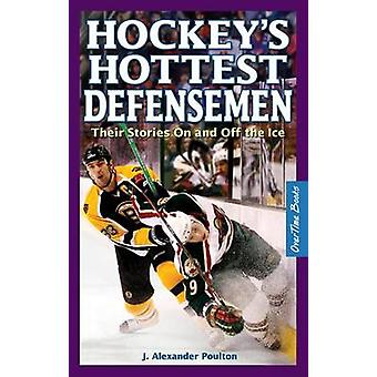 Hockey's Hottest Defensemen - Their Stories On and Off the Ice by J. A