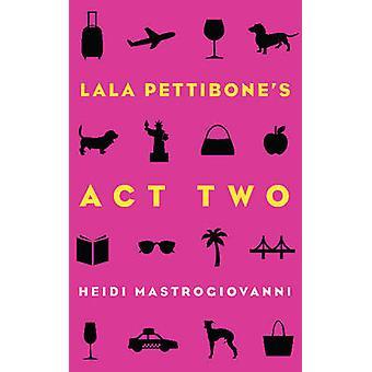 Lala Pettibone's Act Two by Heidi Mastrogiovanni - 9781944995072 Book
