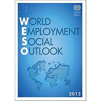 World Employment and Social Outlook 2015 - The Changing Nature of Jobs