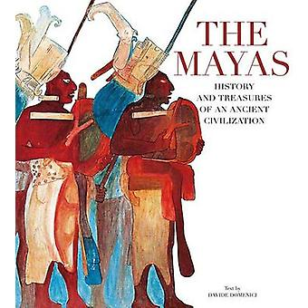 Mayas - History and Treasures of an Ancient Civilization by Davide Dom