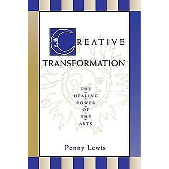 Creative Transformation The Healing Power of the Arts by Lewis & Penny