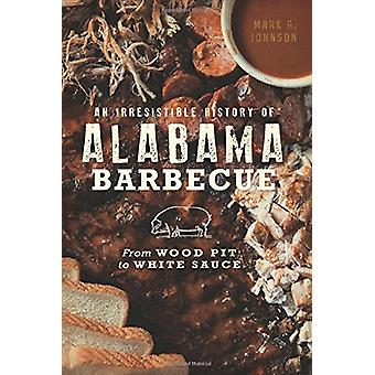 An Irresistible History of Alabama Barbecue - From Wood Pit to White S