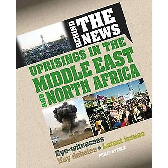 Uprisings in the Middle East and North Africa by Philip Steele