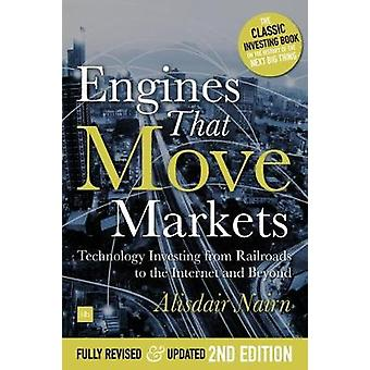 Engines That Move Markets Technology Investing from Railroads to the Internet and Beyond by Nairn & Alasdair