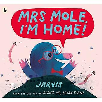 Mrs Mole Im Home by Jarvis