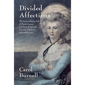 Divided Affections  The Extraordinary Life of Maria Cosway Celebrity Artist and Thomas Jeffersons Impossible Love by Carol Burnell