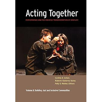 Acting Together II Performance and the Creative Transformation of Conflict Building Just and Inclusive Communities by Cohen & Cynthia