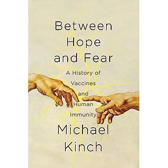 Mellan hopp och rädsla en historia av vacciner och mänsklig immunitet av Michael Kinch
