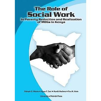 The Role of Social Work in Poverty Reduction and Realization of MDGs in Kenya by Wairire & Gidraph G.