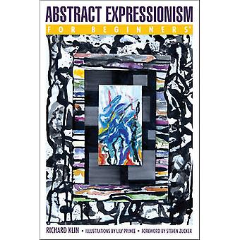 Abstract Expressionism for Beginners by Klin & Richard Richard Klin