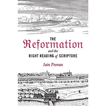 The Reformation and the Right Reading of Scripture by Iain Provan