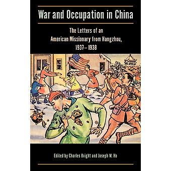 War and Occupation in China The Letters of an American Missionary from Hangzhou 19371938 by Bright & Charles