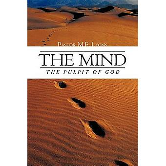 The Mind The Pulpit of God by Lyons & Pastor M. E.
