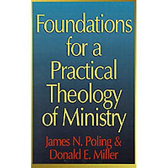 Foundations for a Practical Theology of Ministry by Poling & James N.