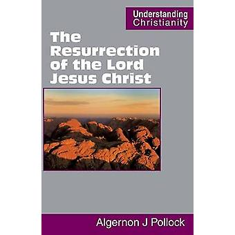 The Resurrection of the Lord Jesus Christ by Pollock & Algernon James