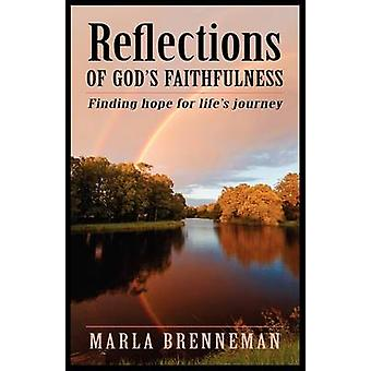 Reflections of Gods Faithfulness Finding Hope for Lifes Journey by Brenneman & Marla