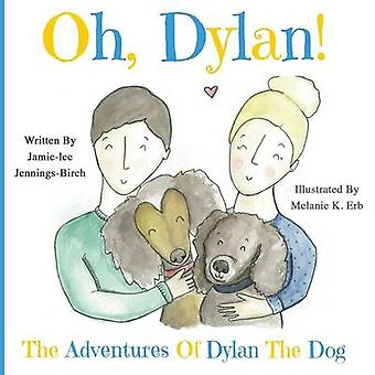 Oh Dylan  The Adventures of Dylan the Dog by JenningsBirch & Jamielee
