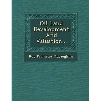 Oil Land Development And Valuation... by McLaughlin & Roy Parmelee