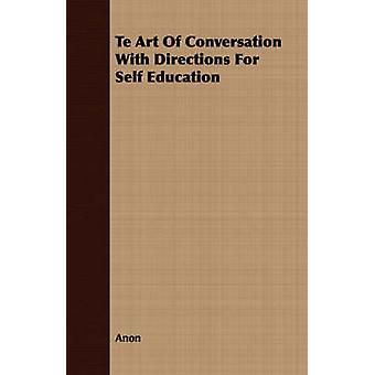Te Art of Conversation with Directions for Self Education by Anon
