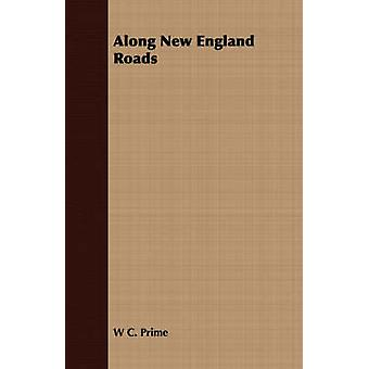 Along New England Roads by Prime & W C.