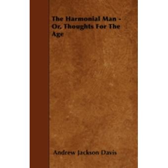 The Harmonial Man  Or Thoughts For The Age by Davis & Andrew Jackson