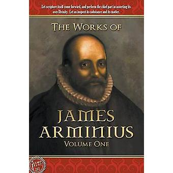 The Works of James Arminius Volume One by Arminius & James