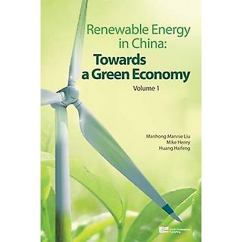 Renewable Energy in China Towards a Green Economy Volume 1 by Liu & Manhong Mannie