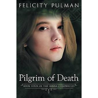 Pilgrim of Death The Janna Chronicles 4 by Pulman & Felicity