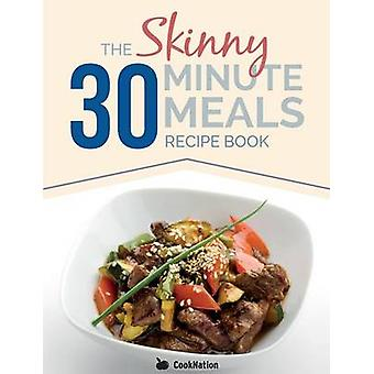 The Skinny 30 Minute Meals Recipe Book Great Food Easy Recipes Prepared  Cooked In 30 Minutes Or Less.  All Under 300400  500 Calories by CookNation