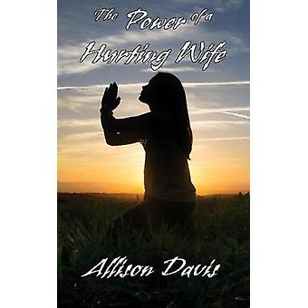 The Power of a Hurting Wife by Davis & Allison