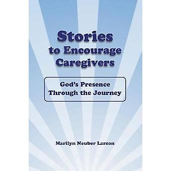 Stories To Encourage Caregivers by Larson & Marilyn Neuber