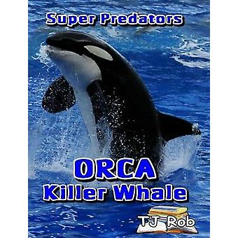 Orca Killer Whale Age 6 and above by Rob & TJ