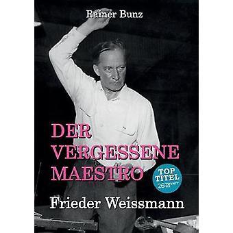 Der vergessene MaestroFrieder Weissmann by Bunz & Rainer