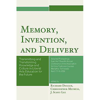 Memory Invention and Delivery Transmitting and Transforming Knowledge and Culture in Liberal Arts Education for the Future. Selected Proceedings fr by Dagger & Richard