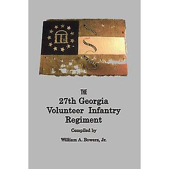 HISTORY of the 27th GEORGIA VOLUNTEER INFANTRY REGIMENT CONFEDERATE STATES ARMY by Bowers & William A