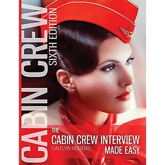 The Cabin Crew Interview Made Easy HARDCOVER  Everything You Need to Know About Being Successful at a Flight Attendant Interview by Rogers & Caitlyn