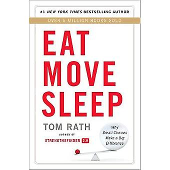 Eat Move Sleep  How Small Choices Lead to Big Changes by Tom Rath