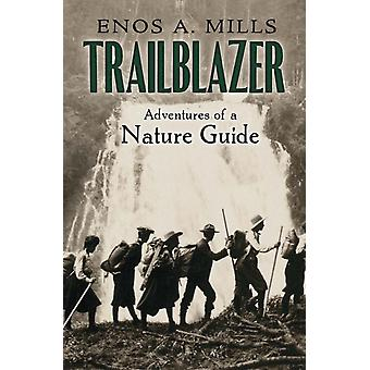 Trailblazer the Adventures of a Nature Guide by Enos Mills