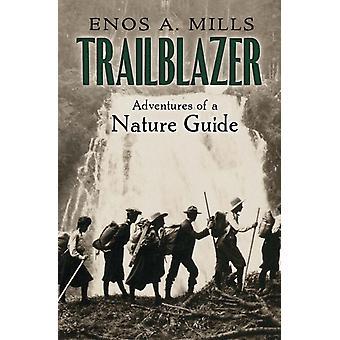 Trailblazer The Adventures of a Nature Guide de Enos Mills