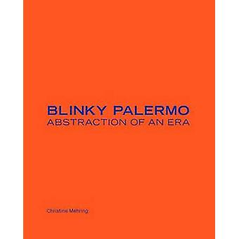 Blinky Palermo - Abstraction of an Era by Christine Mehring - 97803001
