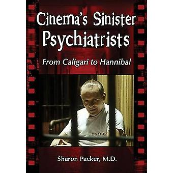 Cinema's Sinister Psychiatrists - From Caligari to Hannibal by Sharon